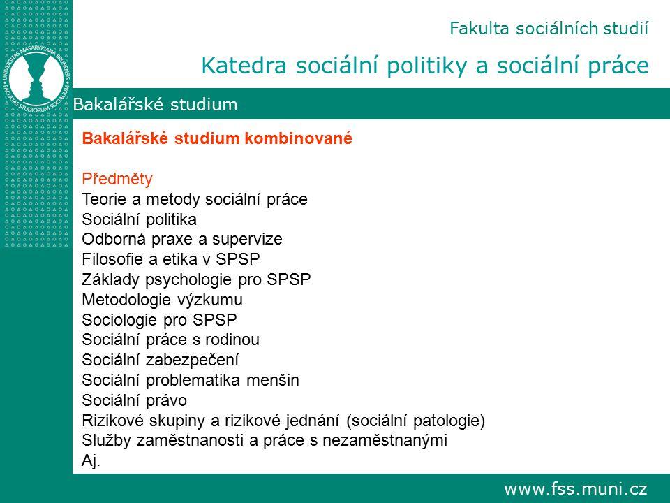www.fss.muni.cz Bakalářské studium Fakulta sociálních studií Katedra sociální politiky a sociální práce Bakalářské studium kombinované Předměty Teorie