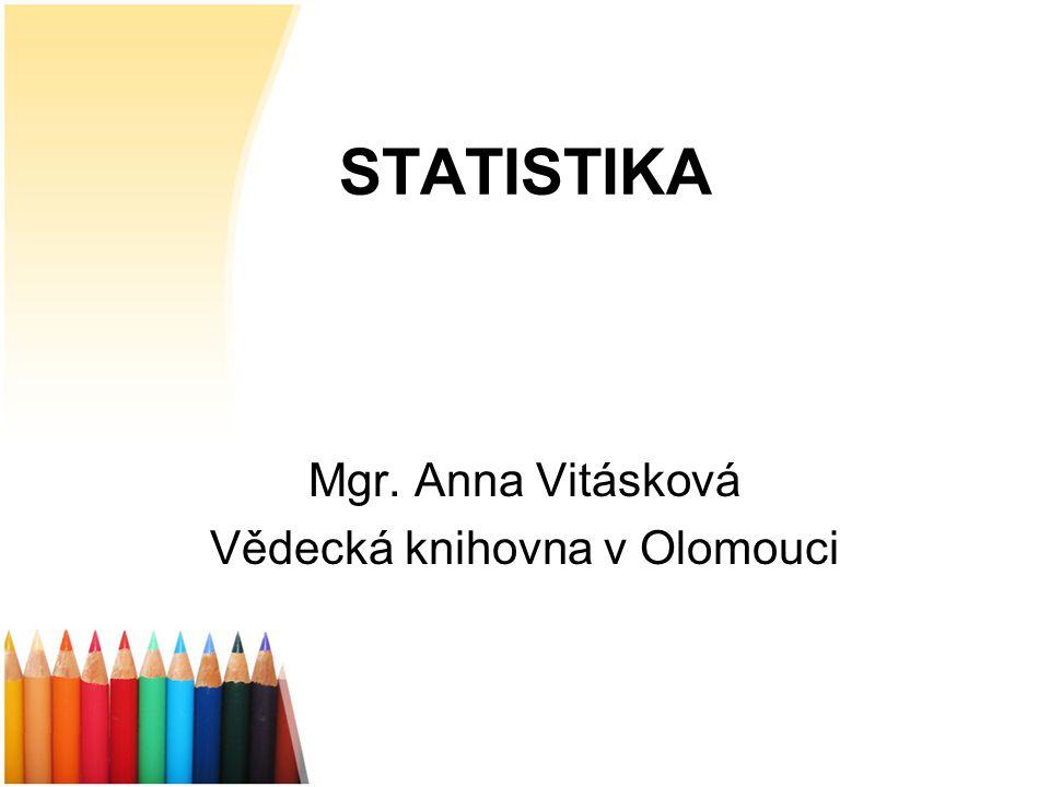 STATISTIKA Mgr. Anna Vitásková Vědecká knihovna v Olomouci