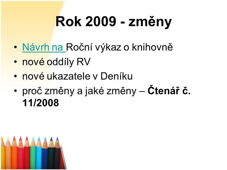 Rok 2009 - změny Návrh na Roční výkaz o knihovněNávrh na nové oddíly RV nové ukazatele v Deníku proč změny a jaké změny – Čtenář č.