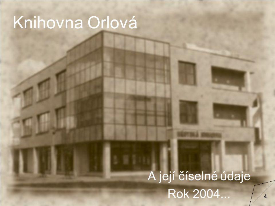4 Knihovna Orlová A její číselné údaje Rok 2004...