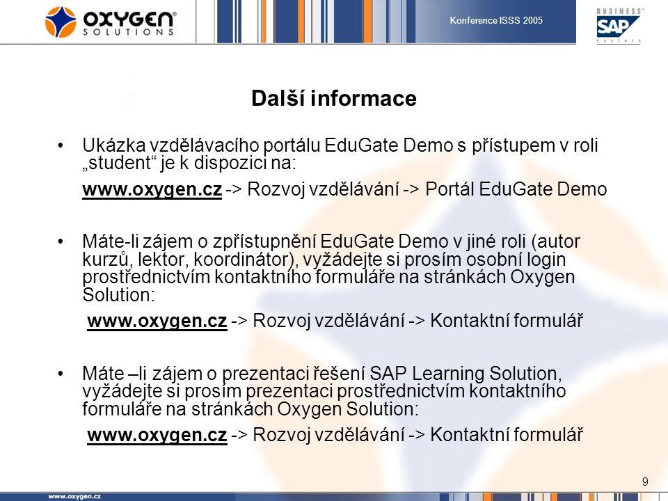 """Konference ISSS 2005 9 Další informace Ukázka vzdělávacího portálu EduGate Demo s přístupem v roli """"student"""" je k dispozici na: www.oxygen.cz -> Rozvo"""