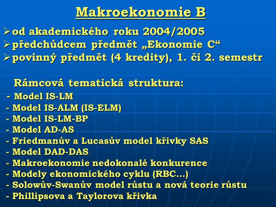 """Makroekonomie B  od akademického roku 2004/2005  předchůdcem předmět """"Ekonomie C""""  povinný předmět (4 kredity), 1. či 2. semestr Rámcová tematická"""