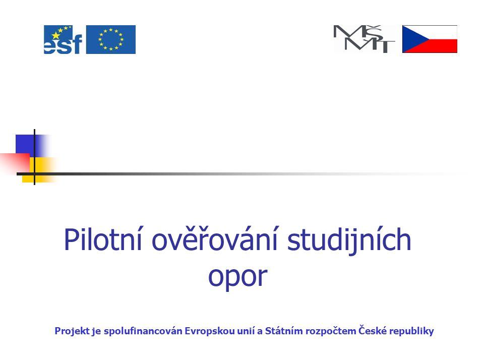 Pilotní ověřování studijních opor Projekt je spolufinancován Evropskou unií a Státním rozpočtem České republiky