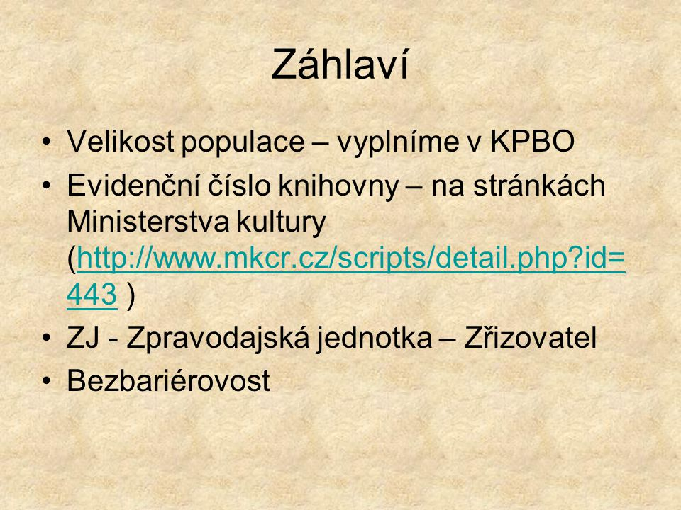 Velikost populace – vyplníme v KPBO Evidenční číslo knihovny – na stránkách Ministerstva kultury (http://www.mkcr.cz/scripts/detail.php id= 443 )http://www.mkcr.cz/scripts/detail.php id= 443 ZJ - Zpravodajská jednotka – Zřizovatel Bezbariérovost