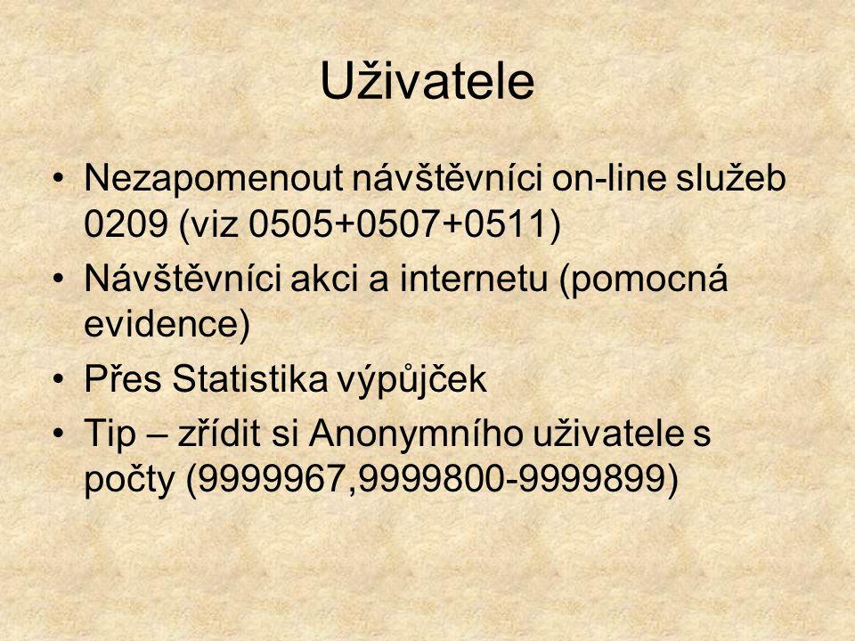 Uživatele Nezapomenout návštěvníci on-line služeb 0209 (viz 0505+0507+0511) Návštěvníci akci a internetu (pomocná evidence) Přes Statistika výpůjček Tip – zřídit si Anonymního uživatele s počty (9999967,9999800-9999899)
