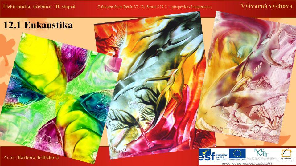 Elektronická učebnice - II. stupeň Základní škola Děčín VI, Na Stráni 879/2 – příspěvková organizace Výtvarná výchova Autor: Barbora Jedličková 12.1 E