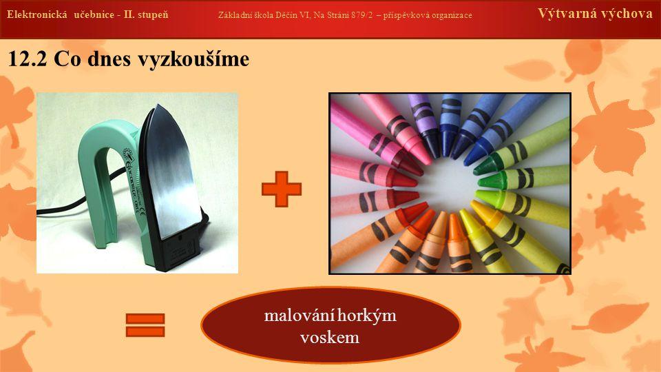 Elektronická učebnice -II. stupeň Základní škola Děčín VI, Na Stráni 879/2 – příspěvková organizace Výtvarná výchova 12.2 Co dnes vyzkoušíme malování
