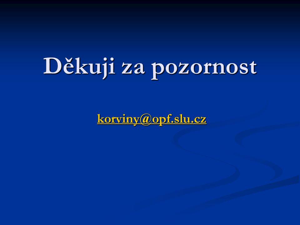 Děkuji za pozornost korviny@opf.slu.cz korviny@opf.slu.cz
