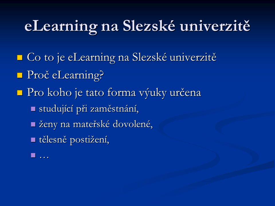 eLearning na Slezské univerzitě Co to je eLearning na Slezské univerzitě Co to je eLearning na Slezské univerzitě Proč eLearning? Proč eLearning? Pro