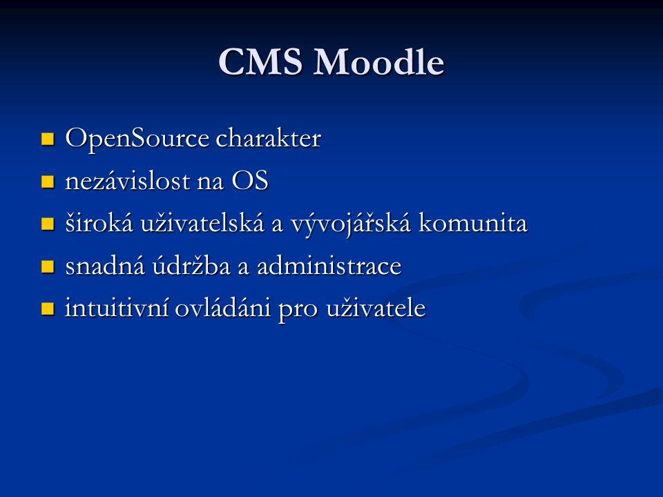 CMS Moodle OpenSource charakter OpenSource charakter nezávislost na OS nezávislost na OS široká uživatelská a vývojářská komunita široká uživatelská a