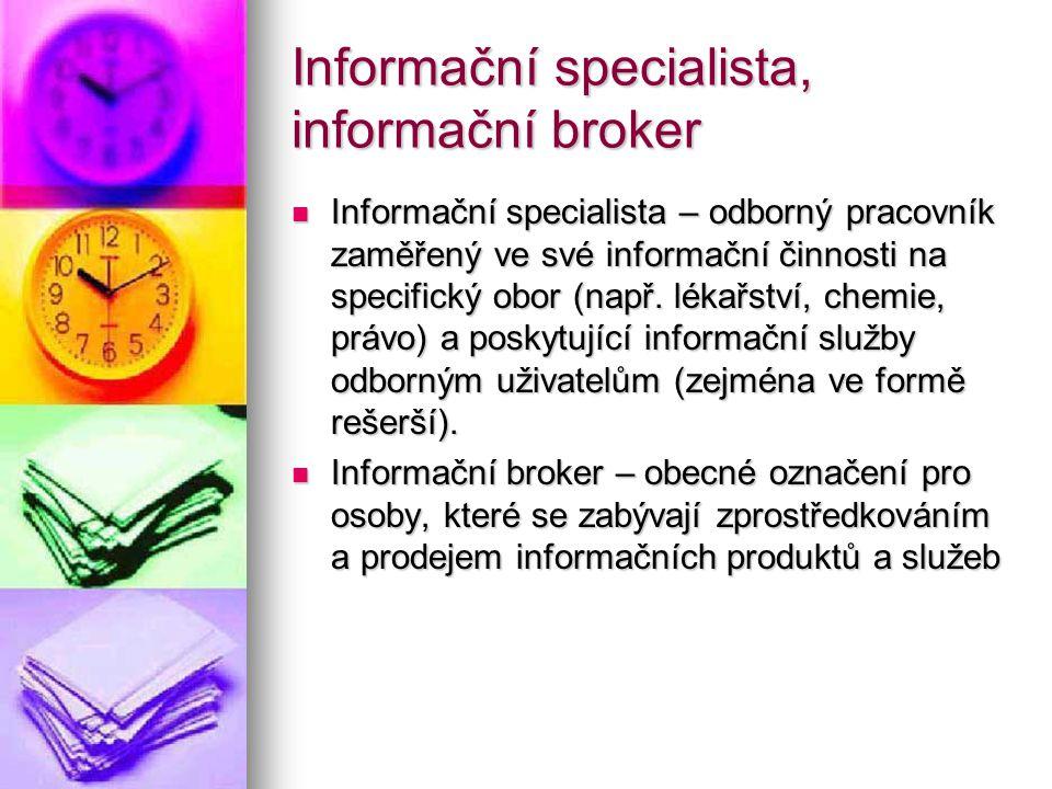 Informační specialista, informační broker Informační specialista – odborný pracovník zaměřený ve své informační činnosti na specifický obor (např.