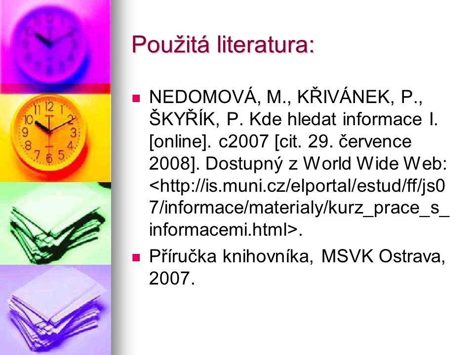 Použitá literatura: NEDOMOVÁ, M., KŘIVÁNEK, P., ŠKYŘÍK, P.