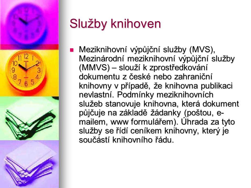 Služby knihoven Meziknihovní výpůjční služby (MVS), Mezinárodní meziknihovní výpůjční služby (MMVS) – slouží k zprostředkování dokumentu z české nebo zahraniční knihovny v případě, že knihovna publikaci nevlastní.