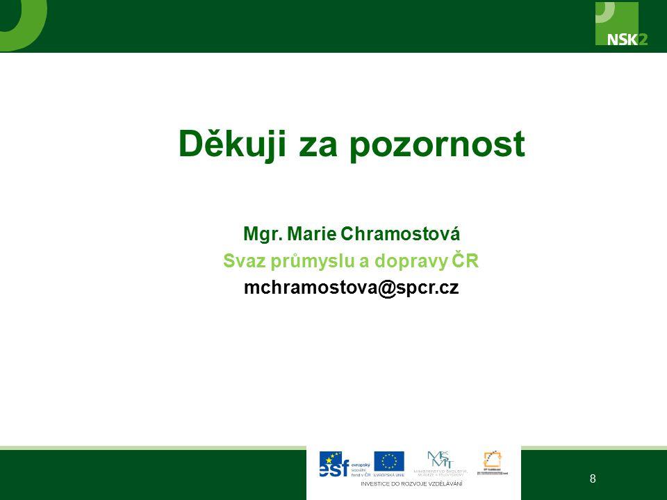 Děkuji za pozornost Mgr. Marie Chramostová Svaz průmyslu a dopravy ČR mchramostova@spcr.cz 8