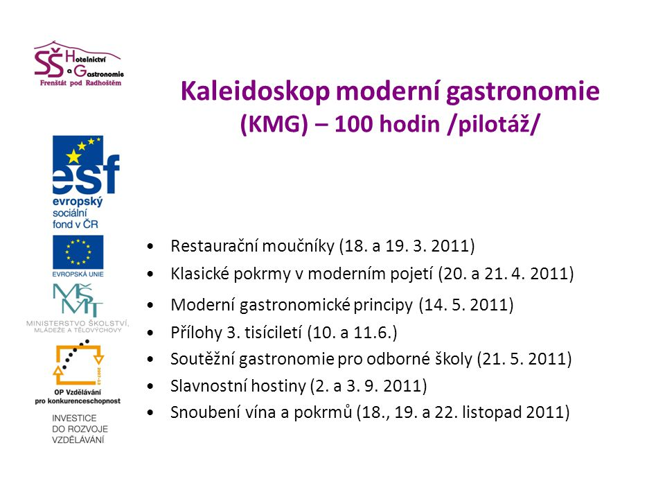 Kaleidoskop moderní gastronomie (KMG) – 100 hodin /pilotáž/ Restaurační moučníky (18. a 19. 3. 2011) Klasické pokrmy v moderním pojetí (20. a 21. 4. 2