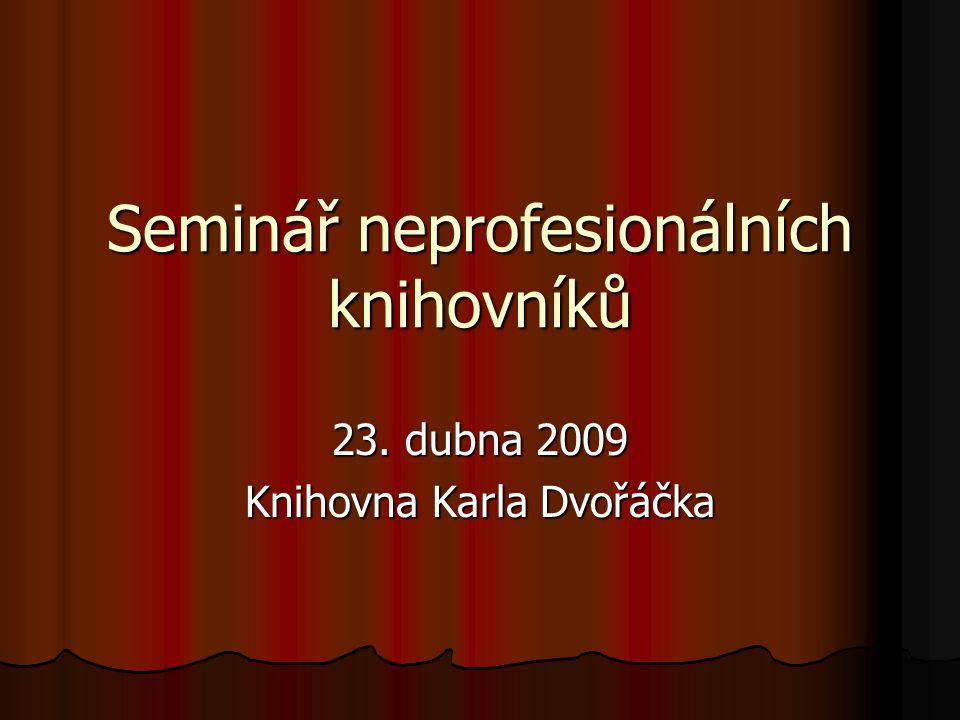 Seminář neprofesionálních knihovníků 23. dubna 2009 Knihovna Karla Dvořáčka