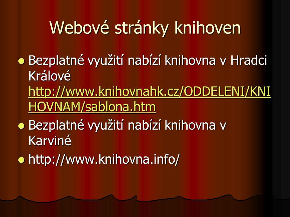 Webové stránky knihoven Bezplatné využití nabízí knihovna v Hradci Králové http://www.knihovnahk.cz/ODDELENI/KNI HOVNAM/sablona.htm Bezplatné využití