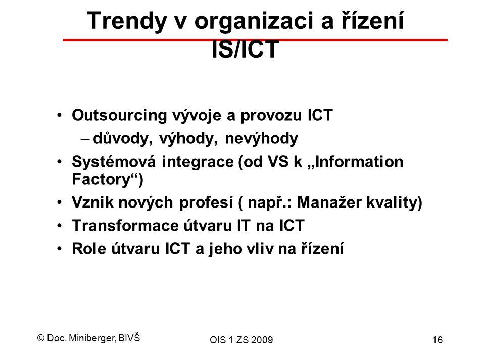 © Doc. Miniberger, BIVŠ OIS 1 ZS 200916 Trendy v organizaci a řízení IS/ICT Outsourcing vývoje a provozu ICT –důvody, výhody, nevýhody Systémová integ