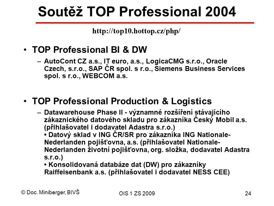 © Doc. Miniberger, BIVŠ OIS 1 ZS 200924 TOP Professional BI & DW –AutoCont CZ a.s., IT euro, a.s., LogicaCMG s.r.o., Oracle Czech, s.r.o., SAP ČR spol