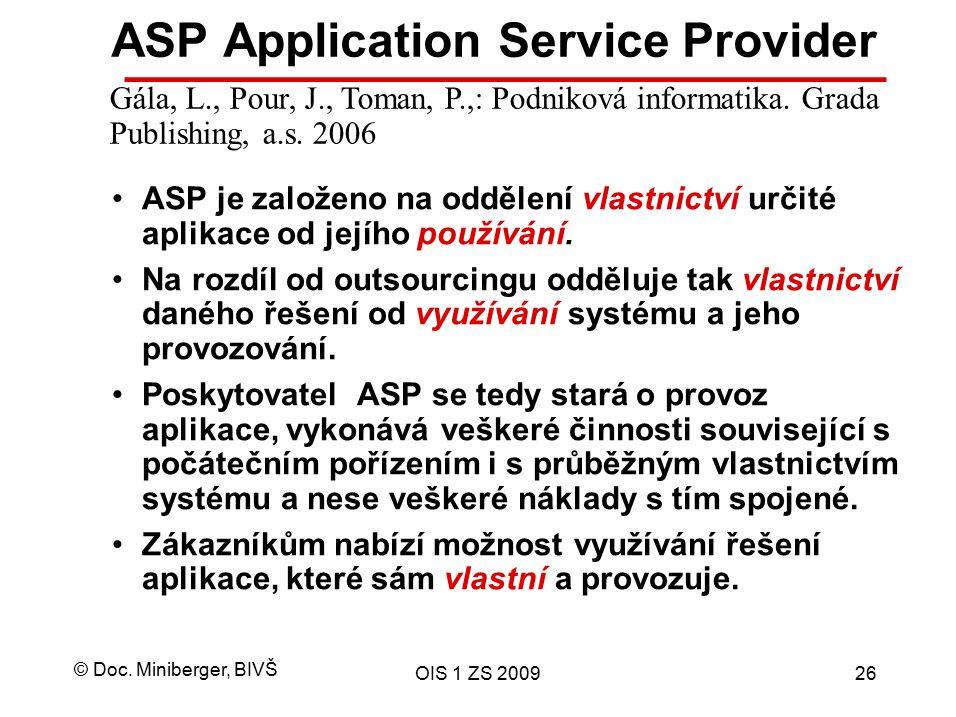 © Doc. Miniberger, BIVŠ OIS 1 ZS 200926 ASP Application Service Provider ASP je založeno na oddělení vlastnictví určité aplikace od jejího používání.