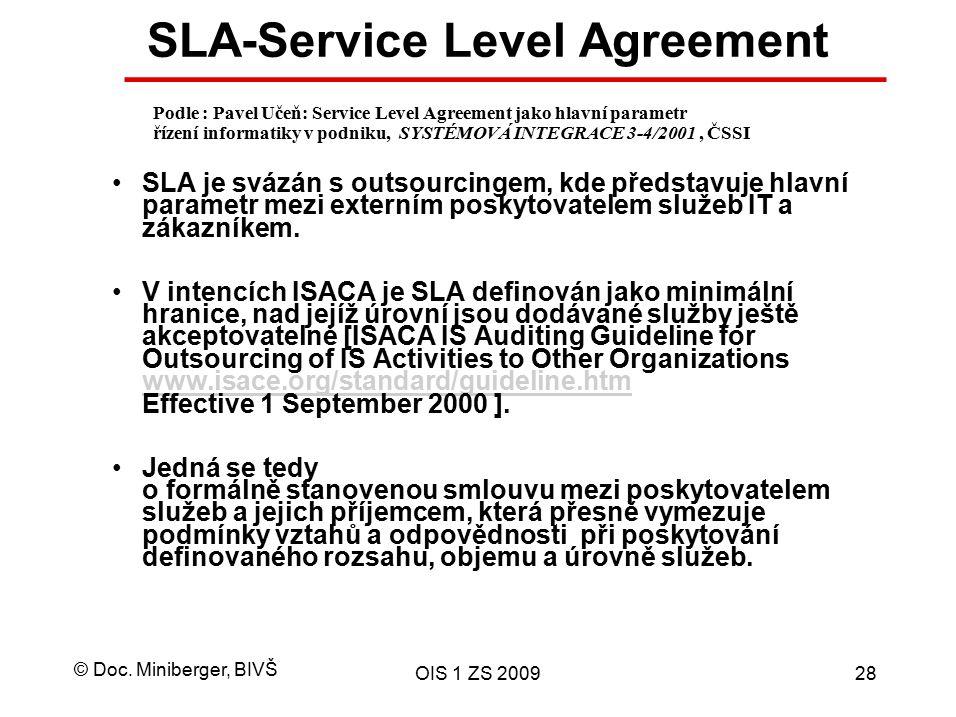 © Doc. Miniberger, BIVŠ OIS 1 ZS 200928 SLA-Service Level Agreement SLA je svázán s outsourcingem, kde představuje hlavní parametr mezi externím posky