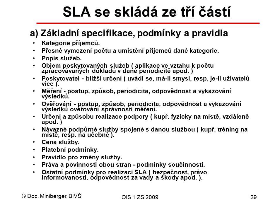 © Doc. Miniberger, BIVŠ OIS 1 ZS 200929 SLA se skládá ze tří částí Kategorie příjemců. Přesné vymezení počtu a umístění příjemců dané kategorie. Popis
