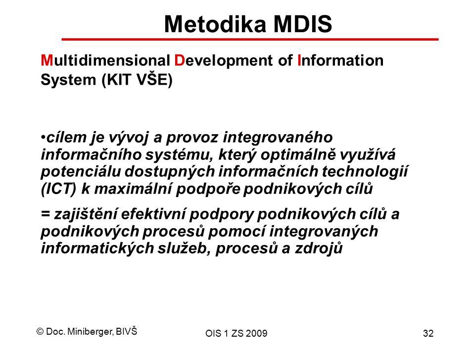 © Doc. Miniberger, BIVŠ OIS 1 ZS 200932 Metodika MDIS Multidimensional Development of Information System (KIT VŠE) cílem je vývoj a provoz integrované