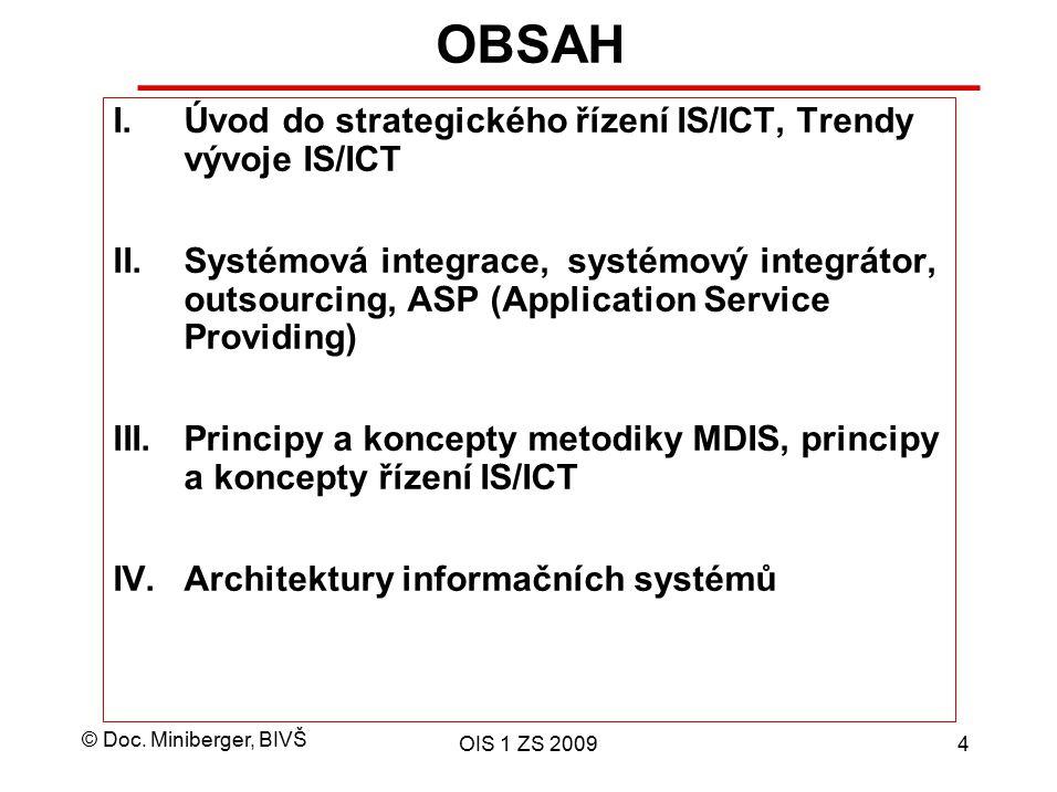 © Doc. Miniberger, BIVŠ OIS 1 ZS 20094 OBSAH I.Úvod do strategického řízení IS/ICT, Trendy vývoje IS/ICT II.Systémová integrace, systémový integrátor,