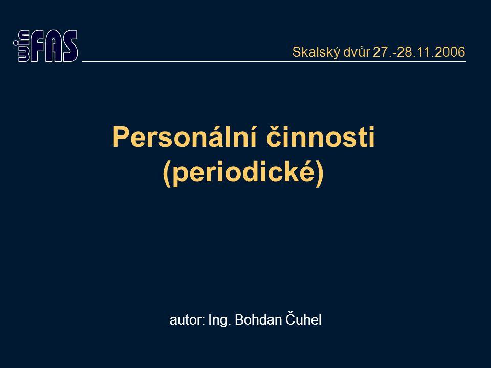 Personální činnosti (periodické) autor: Ing. Bohdan Čuhel Skalský dvůr 27.-28.11.2006