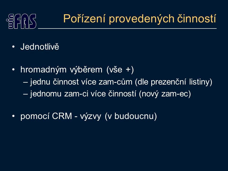 Pořízení provedených činností Jednotlivě hromadným výběrem (vše +) –jednu činnost více zam-cům (dle prezenční listiny) –jednomu zam-ci více činností (nový zam-ec) pomocí CRM - výzvy (v budoucnu)