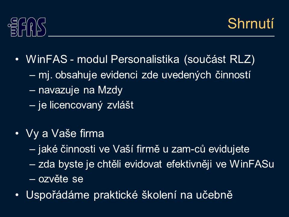 Shrnutí WinFAS - modul Personalistika (součást RLZ) –mj. obsahuje evidenci zde uvedených činností –navazuje na Mzdy –je licencovaný zvlášt Vy a Vaše f