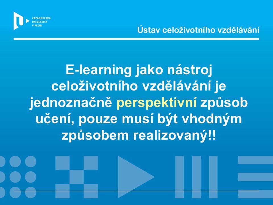 E-learning jako nástroj celoživotního vzdělávání je jednoznačně perspektivní způsob učení, pouze musí být vhodným způsobem realizovaný!!