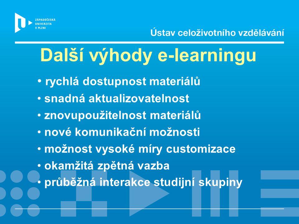 Další výhody e-learningu rychlá dostupnost materiálů snadná aktualizovatelnost znovupoužitelnost materiálů nové komunikační možnosti možnost vysoké mí