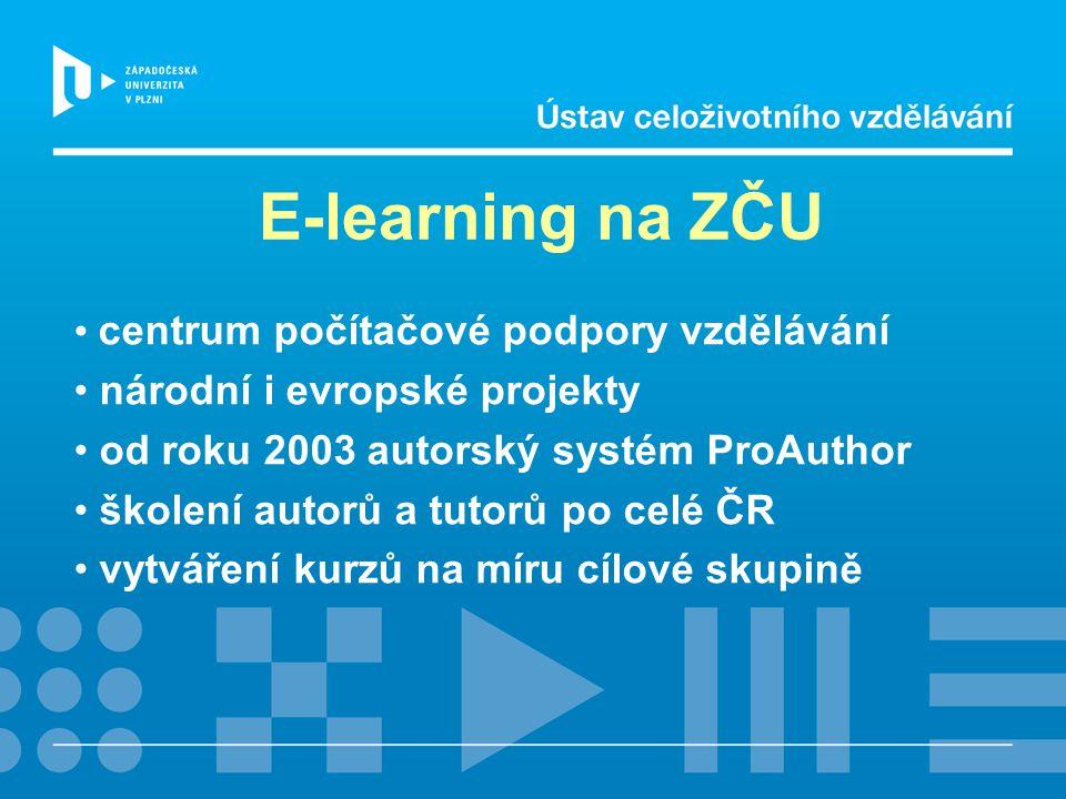 E-learning na ZČU centrum počítačové podpory vzdělávání národní i evropské projekty od roku 2003 autorský systém ProAuthor školení autorů a tutorů po