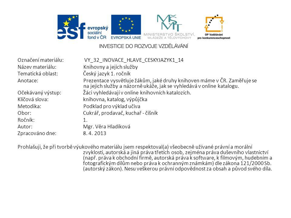 Označení materiálu: VY_32_INOVACE_HLAVE_CESKYJAZYK1_14 Název materiálu:Knihovny a jejich služby Tematická oblast:Český jazyk 1. ročník Anotace:Prezent