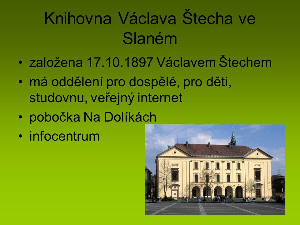 Knihovna Václava Štecha ve Slaném založena 17.10.1897 Václavem Štechem má oddělení pro dospělé, pro děti, studovnu, veřejný internet pobočka Na Dolíkách infocentrum