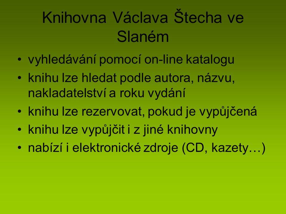 Knihovna Václava Štecha ve Slaném vyhledávání pomocí on-line katalogu knihu lze hledat podle autora, názvu, nakladatelství a roku vydání knihu lze rezervovat, pokud je vypůjčená knihu lze vypůjčit i z jiné knihovny nabízí i elektronické zdroje (CD, kazety…)
