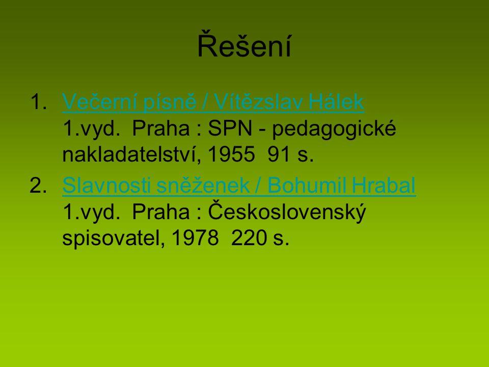 Řešení 1.Večerní písně / Vítězslav Hálek 1.vyd. Praha : SPN - pedagogické nakladatelství, 1955 91 s.Večerní písně / Vítězslav Hálek 2.Slavnosti sněžen