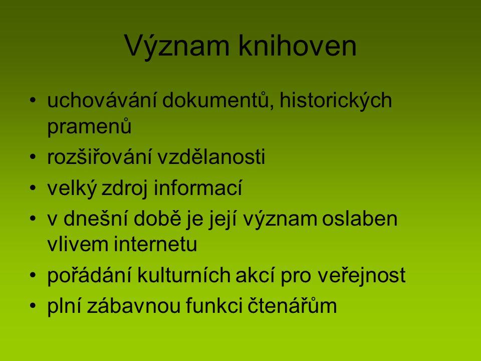 Význam knihoven uchovávání dokumentů, historických pramenů rozšiřování vzdělanosti velký zdroj informací v dnešní době je její význam oslaben vlivem i