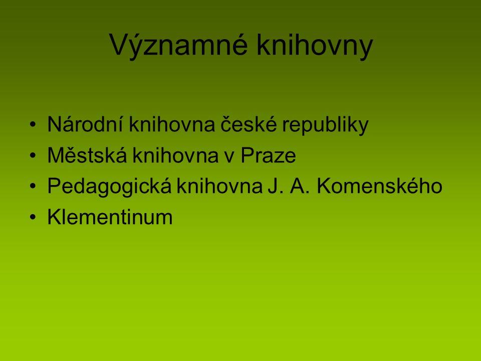 Významné knihovny Národní knihovna české republiky Městská knihovna v Praze Pedagogická knihovna J. A. Komenského Klementinum
