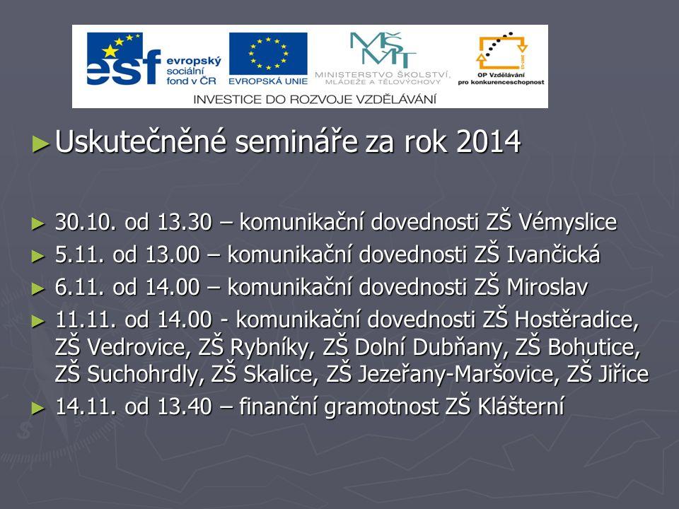 ► Uskutečněné semináře za rok 2014 ► 30.10. od 13.30 – komunikační dovednosti ZŠ Vémyslice ► 5.11.