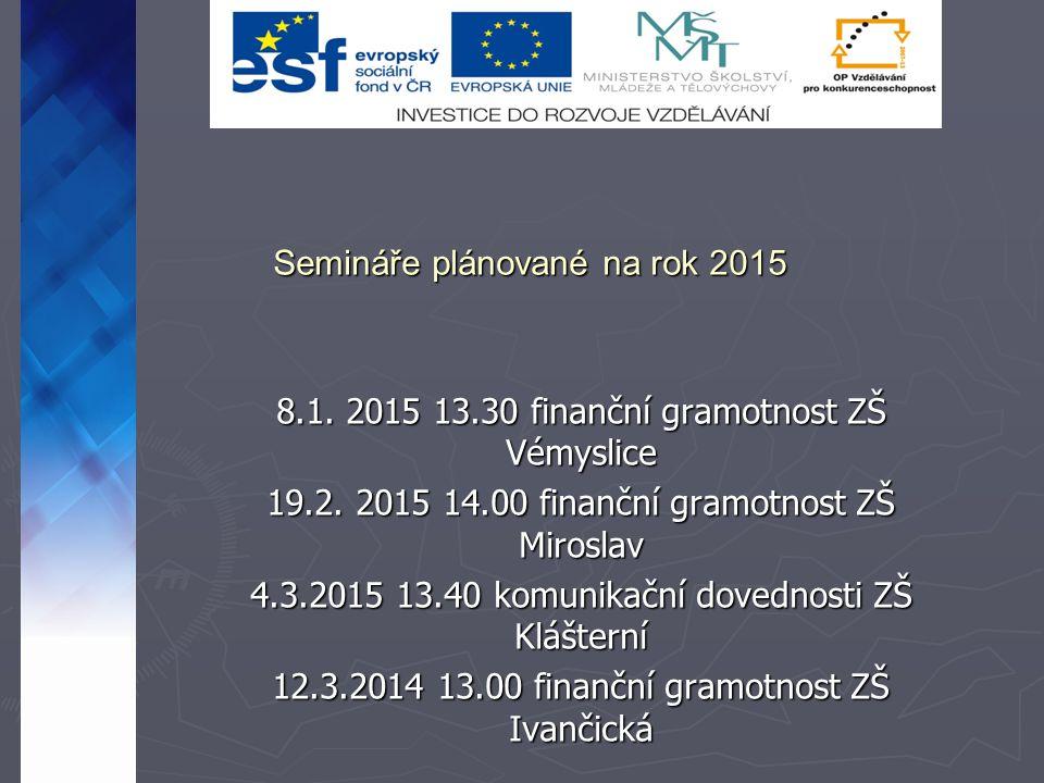 Semináře plánované na rok 2015 8.1. 2015 13.30 finanční gramotnost ZŠ Vémyslice 19.2.