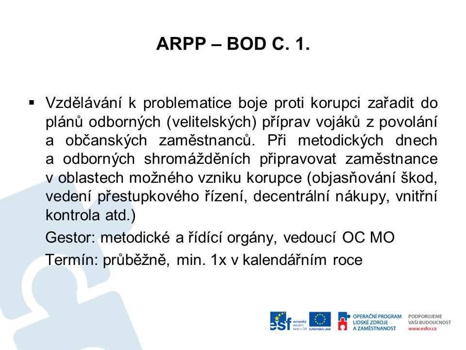 ARPP – BOD C. 1.  Vzdělávání k problematice boje proti korupci zařadit do plánů odborných (velitelských) příprav vojáků z povolání a občanských zaměs
