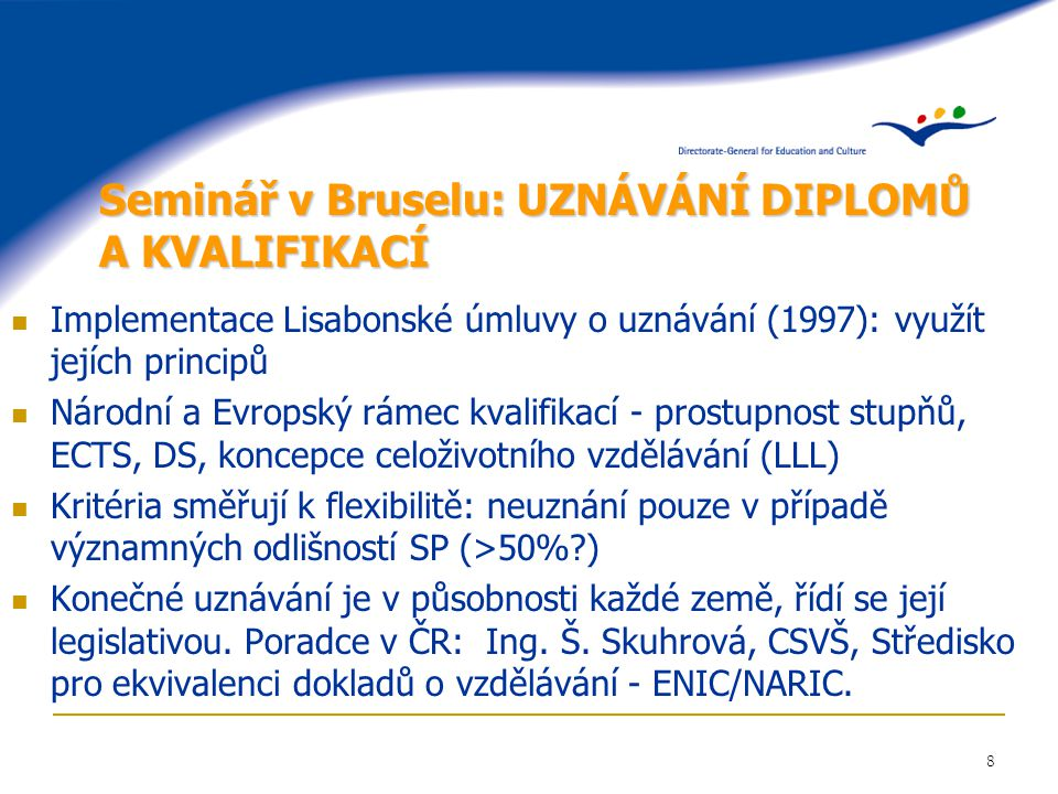 8 Seminář v Bruselu: UZNÁVÁNÍ DIPLOMŮ A KVALIFIKACÍ Implementace Lisabonské úmluvy o uznávání (1997): využít jejích principů Národní a Evropský rámec
