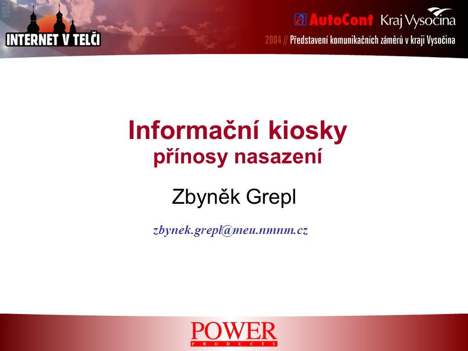 Informační kiosky přínosy nasazení Zbyněk Grepl zbynek.grepl@meu.nmnm.cz