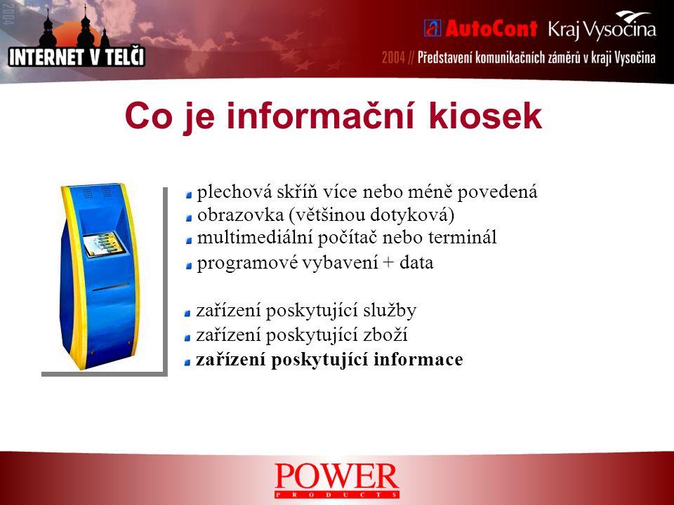 Co je informační kiosek plechová skříň více nebo méně povedená obrazovka (většinou dotyková) multimediální počítač nebo terminál programové vybavení + data zařízení poskytující služby zařízení poskytující zboží zařízení poskytující informace