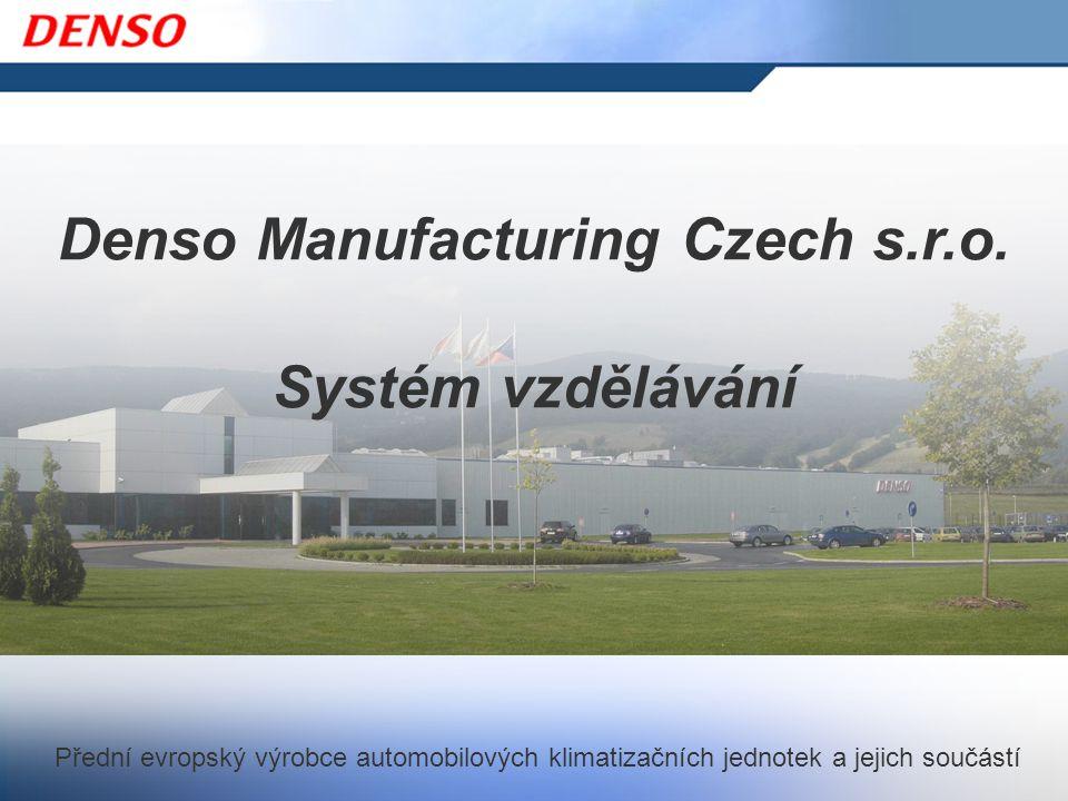 Přední evropský výrobce automobilových klimatizačních jednotek a jejich součástí Denso Manufacturing Czech s.r.o. Systém vzdělávání