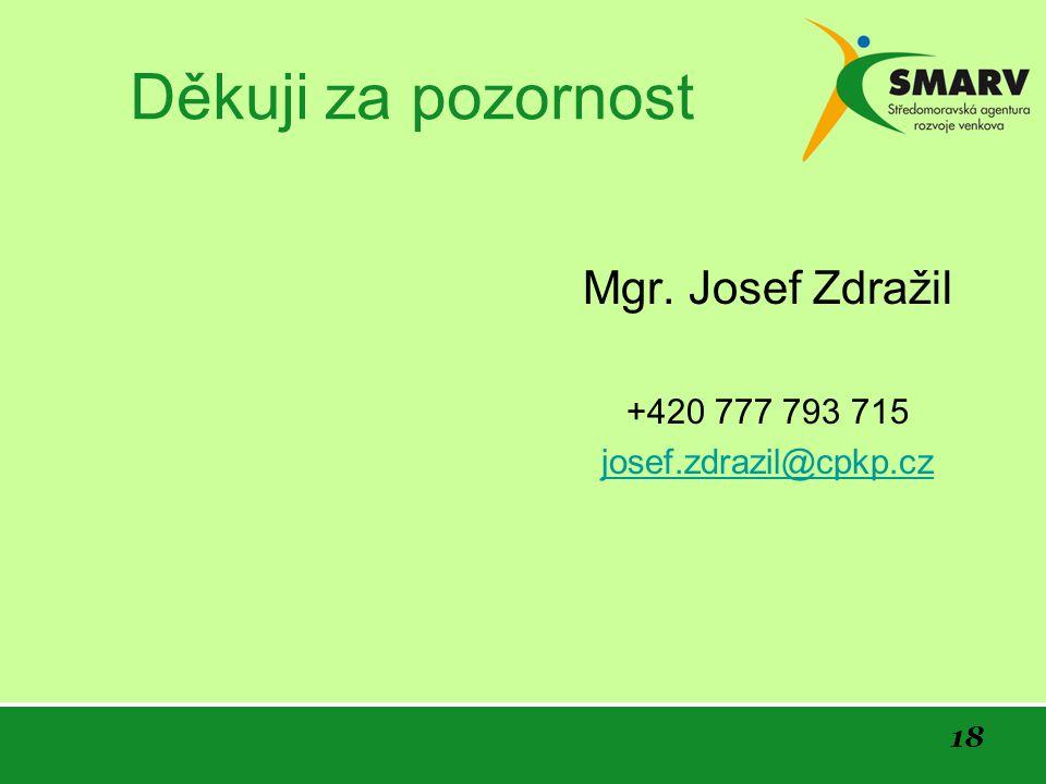 18 Děkuji za pozornost Mgr. Josef Zdražil +420 777 793 715 josef.zdrazil@cpkp.cz