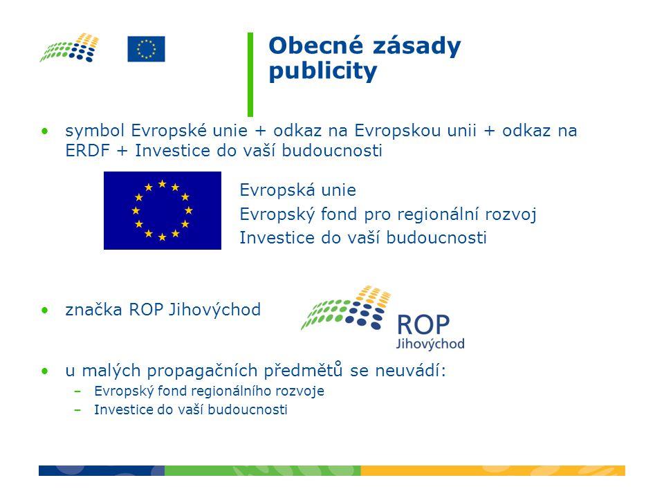 Obecné zásady publicity symbol Evropské unie + odkaz na Evropskou unii + odkaz na ERDF + Investice do vaší budoucnosti Evropská unie Evropský fond pro