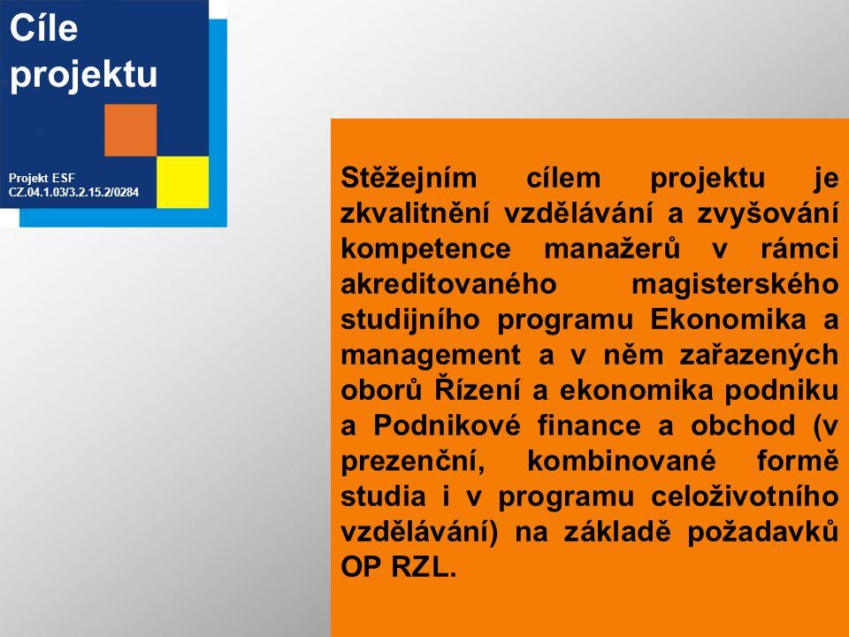 Stěžejním cílem projektu je zkvalitnění vzdělávání a zvyšování kompetence manažerů v rámci akreditovaného magisterského studijního programu Ekonomika a management a v něm zařazených oborů Řízení a ekonomika podniku a Podnikové finance a obchod (v prezenční, kombinované formě studia i v programu celoživotního vzdělávání) na základě požadavků OP RZL.